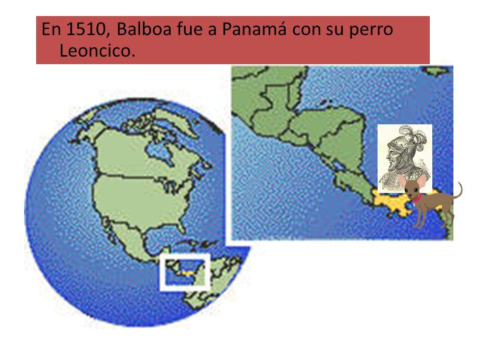 En 1510, Balboa fue a Panamá con su perro Leoncico.