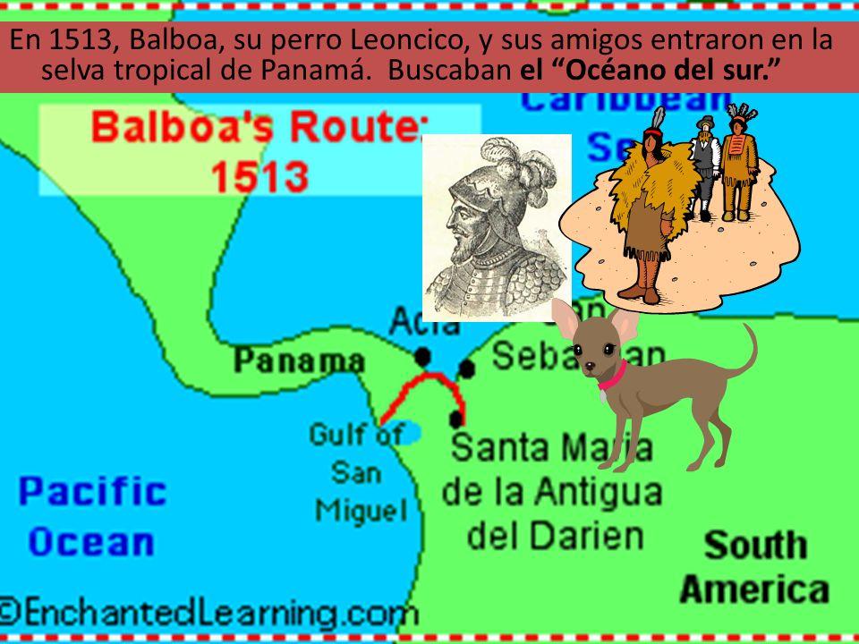 En 1513, Balboa, su perro Leoncico, y sus amigos entraron en la selva tropical de Panamá.