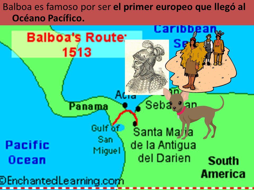 Balboa es famoso por ser el primer europeo que llegó al Océano Pacífico.