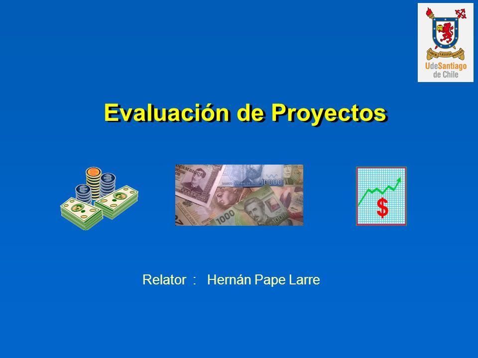 Evaluación de Proyectos Relator : Hernán Pape Larre $