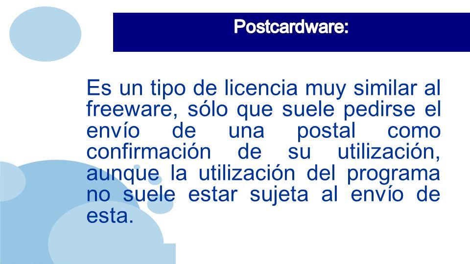 www.company.com Es un tipo de licencia muy similar al freeware, sólo que suele pedirse el envío de una postal como confirmación de su utilización, aunque la utilización del programa no suele estar sujeta al envío de esta.