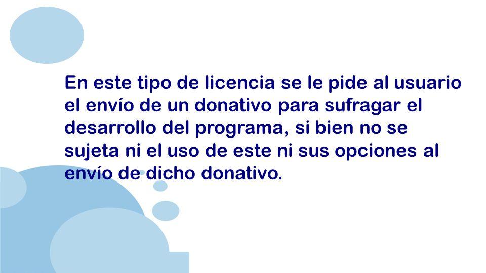 www.company.com En este tipo de licencia se le pide al usuario el envío de un donativo para sufragar el desarrollo del programa, si bien no se sujeta ni el uso de este ni sus opciones al envío de dicho donativo.