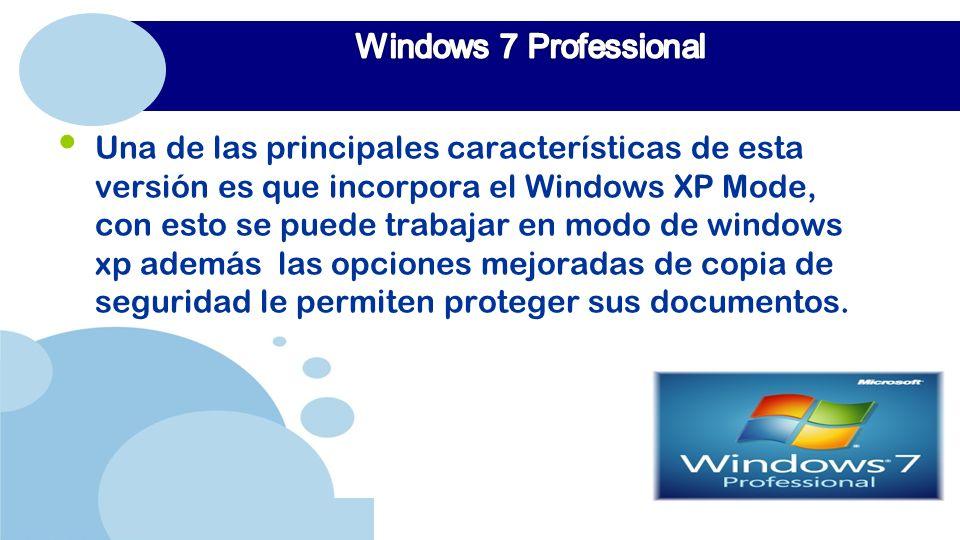 www.company.com Una de las principales características de esta versión es que incorpora el Windows XP Mode, con esto se puede trabajar en modo de windows xp además las opciones mejoradas de copia de seguridad le permiten proteger sus documentos.