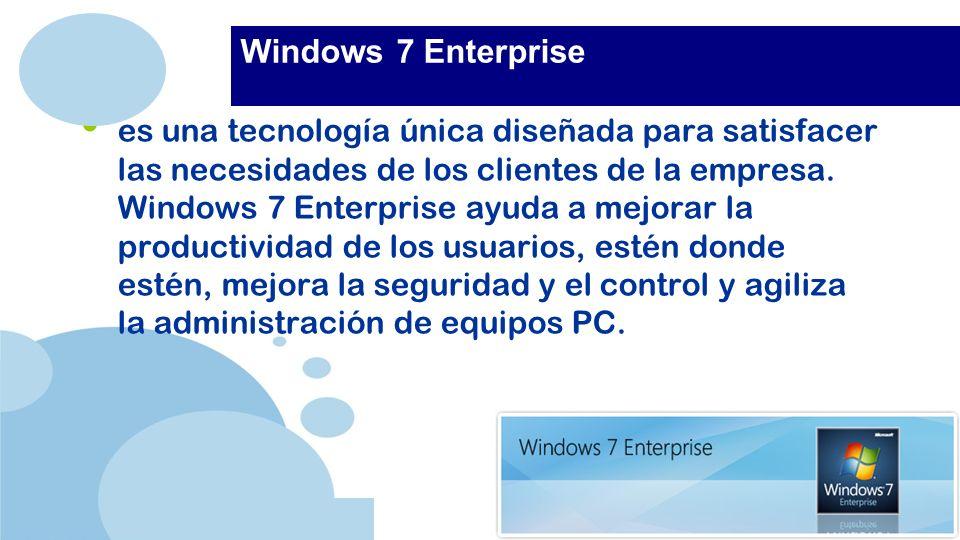 www.company.com Windows 7 Enterprise es una tecnología única diseñada para satisfacer las necesidades de los clientes de la empresa.
