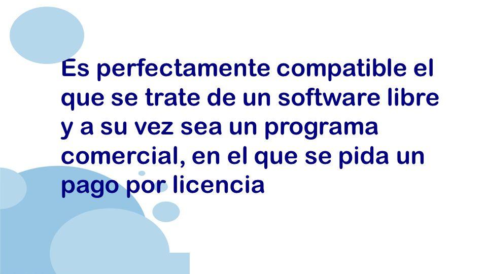 www.company.com Es perfectamente compatible el que se trate de un software libre y a su vez sea un programa comercial, en el que se pida un pago por licencia