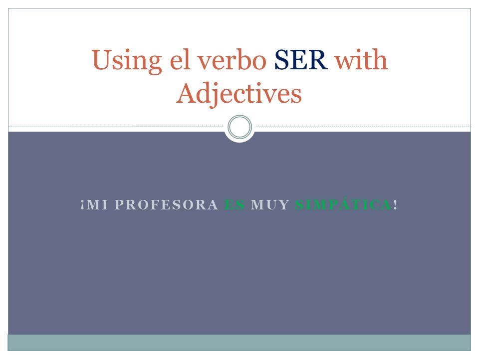 ¡MI PROFESORA ES MUY SIMPÁTICA! Using el verbo SER with Adjectives