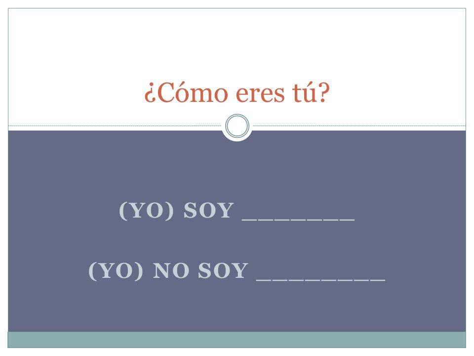 (YO) SOY _______ (YO) NO SOY ________ ¿Cómo eres tú?