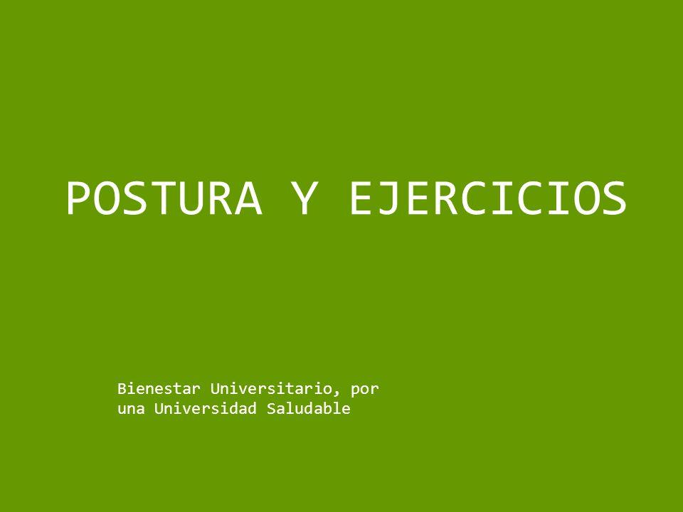POSTURA Y EJERCICIOS Bienestar Universitario, por una Universidad Saludable