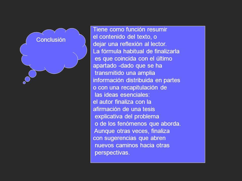 Conclusión Tiene como función resumir el contenido del texto, o dejar una reflexión al lector.