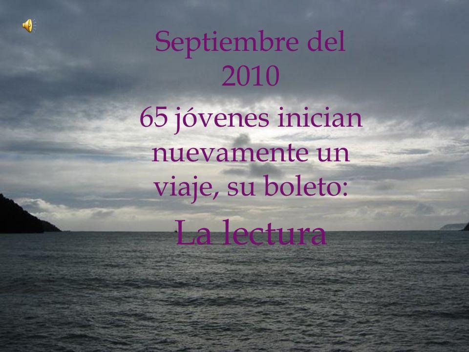 Septiembre del 2010 65 jóvenes inician nuevamente un viaje, su boleto: La lectura
