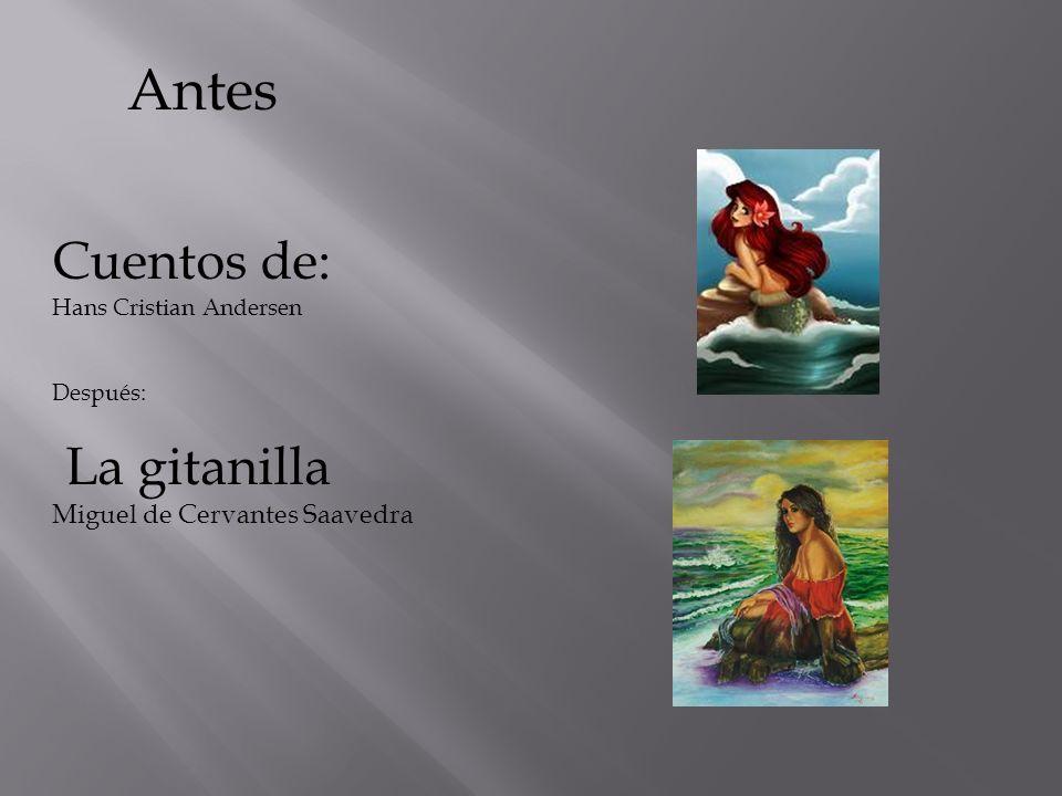 Cuentos de: Hans Cristian Andersen Después: La gitanilla Miguel de Cervantes Saavedra Antes