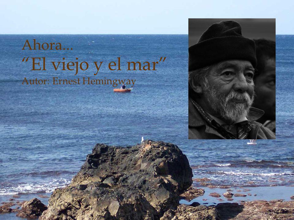 Ahora... El viejo y el mar Autor: Ernest Hemingway