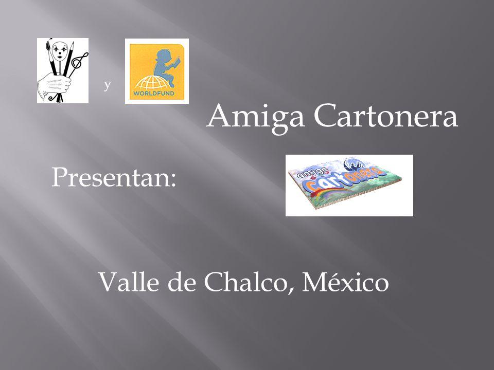Amiga Cartonera Valle de Chalco, México Presentan: y