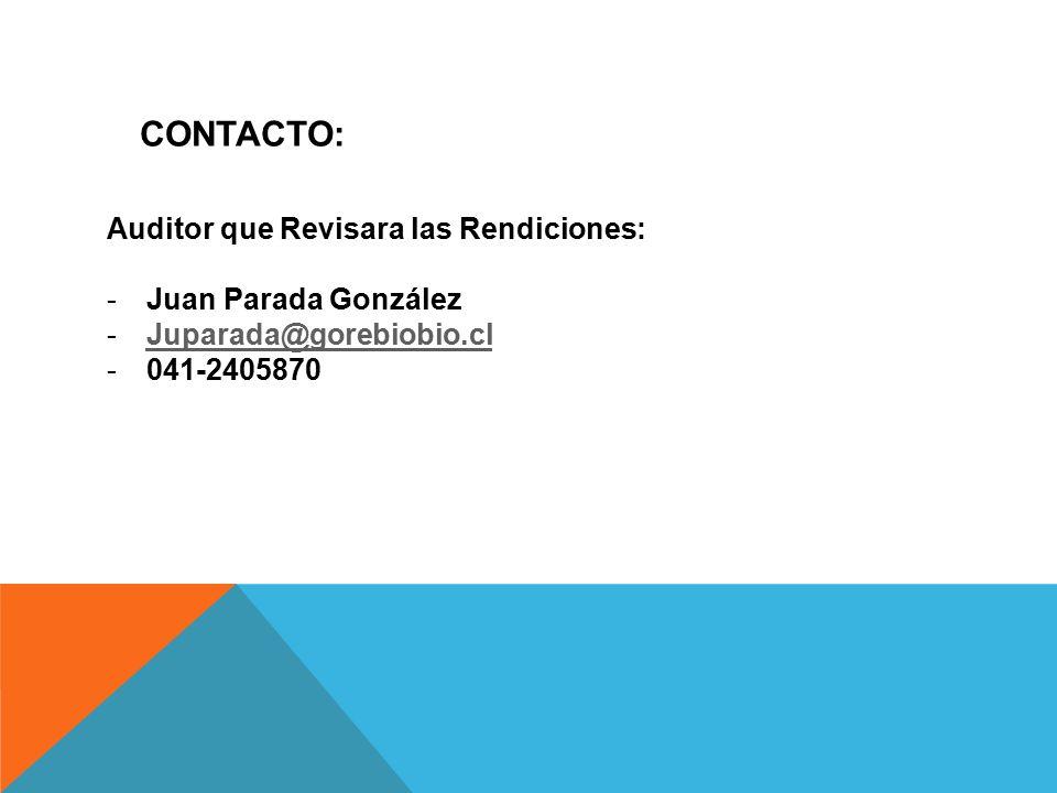 CONTACTO: Auditor que Revisara las Rendiciones: -Juan Parada González -Juparada@gorebiobio.clJuparada@gorebiobio.cl -041-2405870