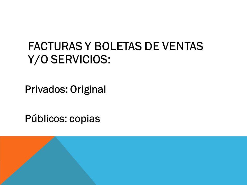 FACTURAS Y BOLETAS DE VENTAS Y/O SERVICIOS: Privados: Original Públicos: copias