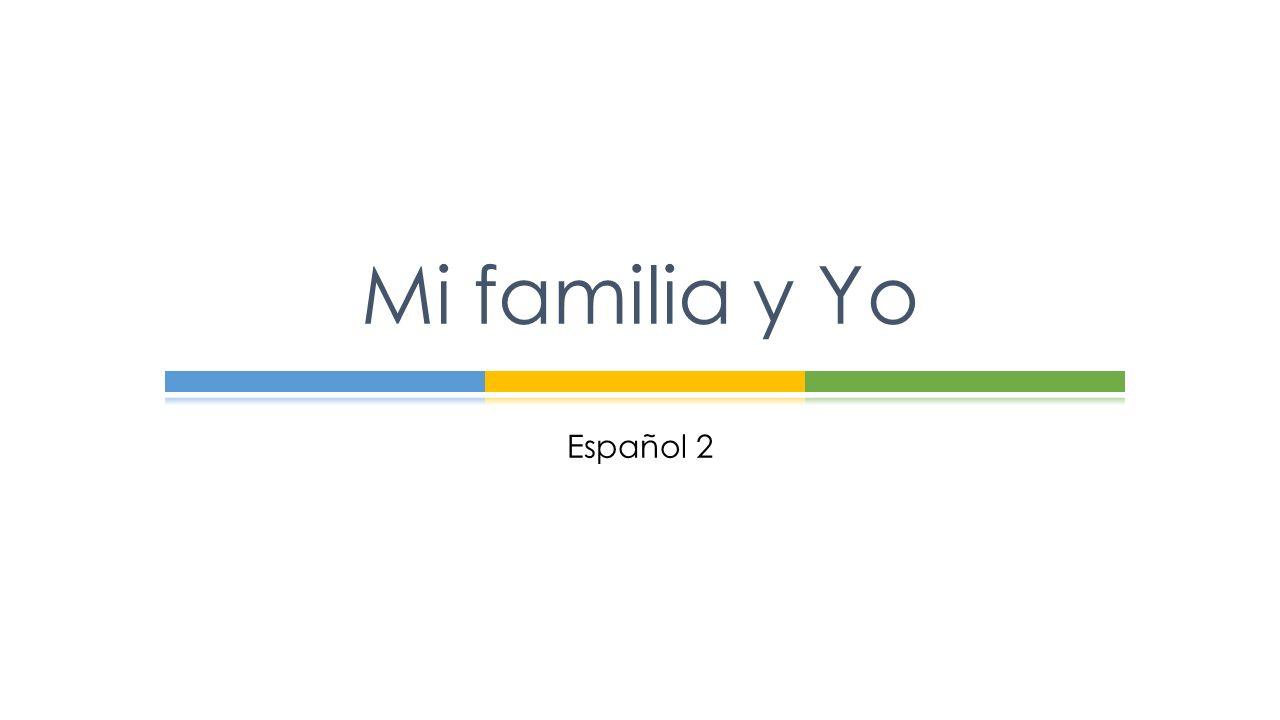 Español 2 Mi familia y Yo