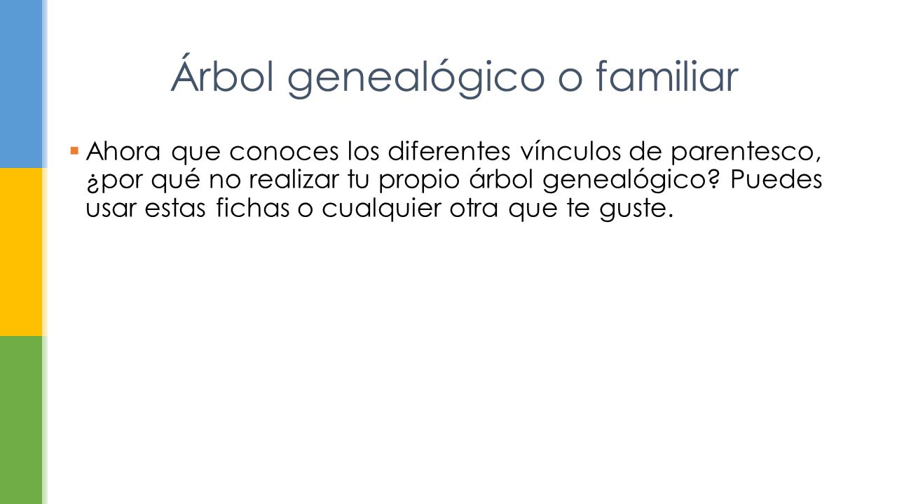  Ahora que conoces los diferentes vínculos de parentesco, ¿por qué no realizar tu propio árbol genealógico.