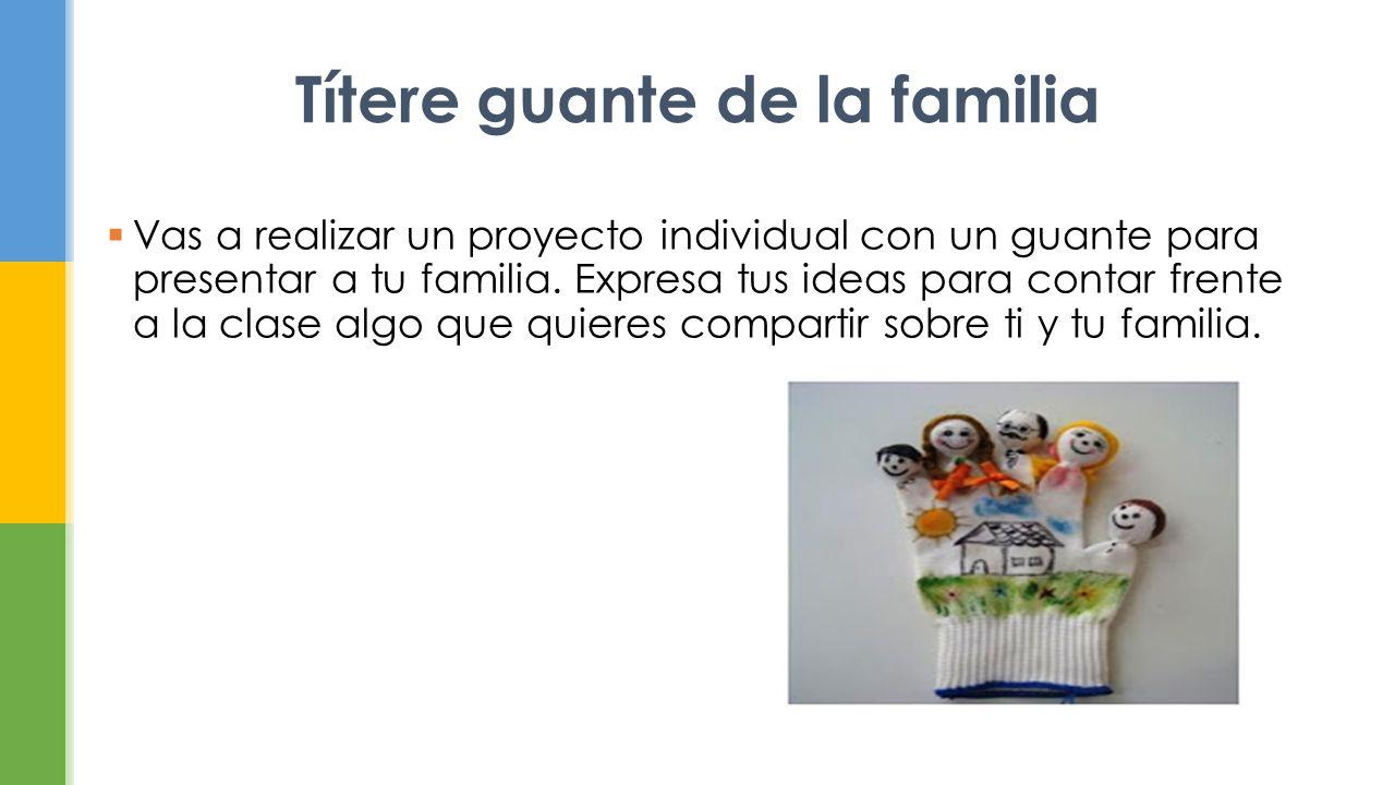 Títere guante de la familia  Vas a realizar un proyecto individual con un guante para presentar a tu familia.