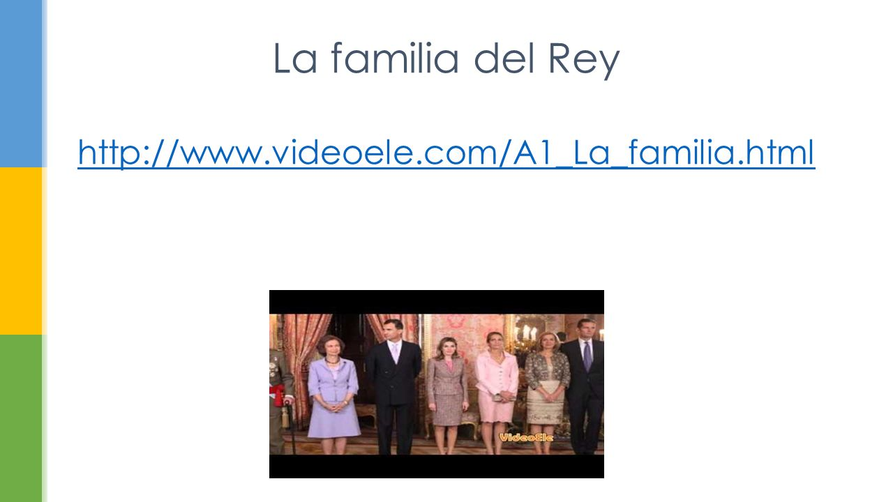 La familia del Rey http://www.videoele.com/A1_La_familia.html http://www.videoele.com/A1_La_familia.html
