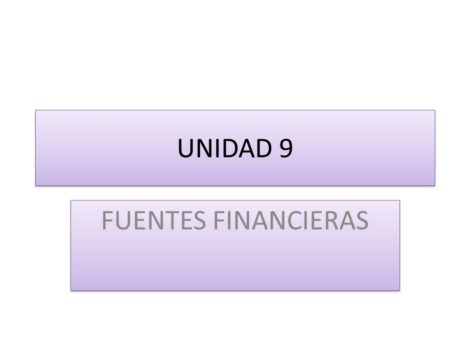 UNIDAD 9 FUENTES FINANCIERAS