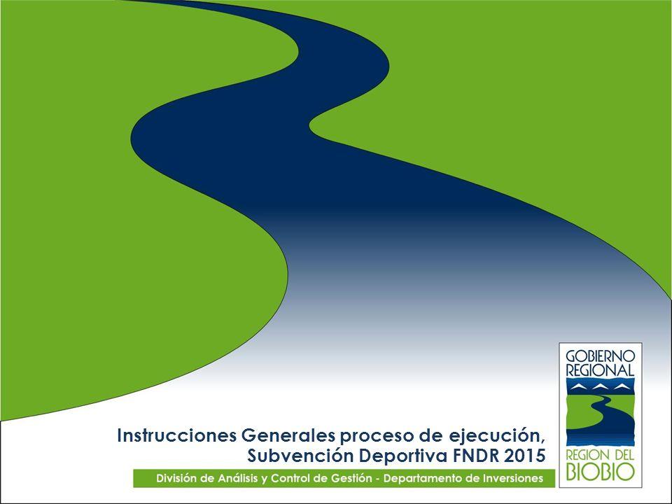 Instrucciones Generales proceso de ejecución, Subvención Deportiva FNDR 2015