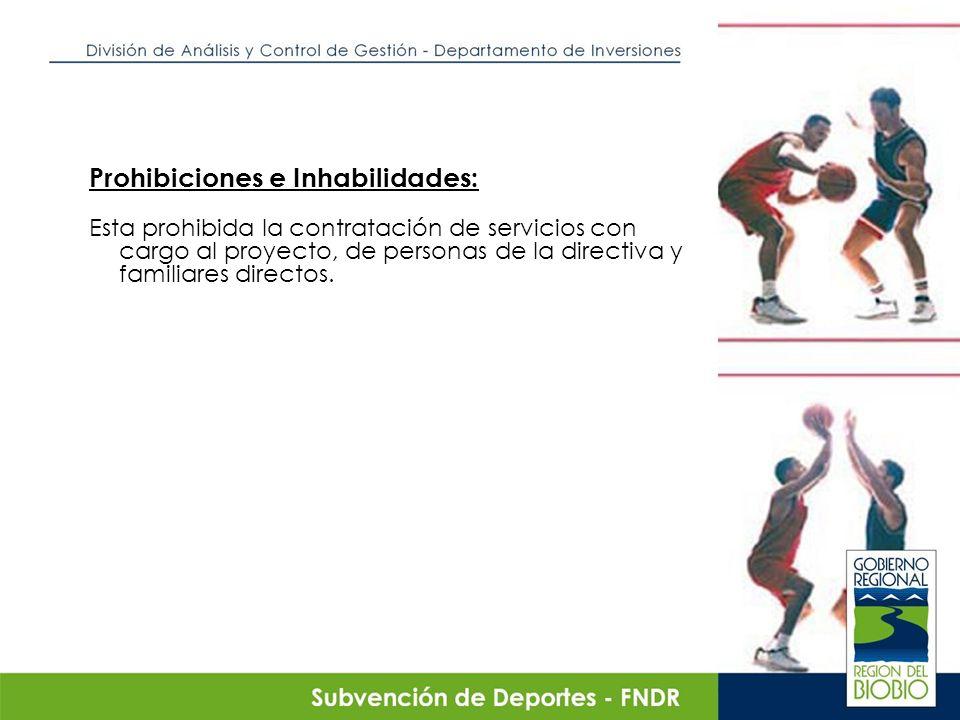 Prohibiciones e Inhabilidades: Esta prohibida la contratación de servicios con cargo al proyecto, de personas de la directiva y familiares directos.
