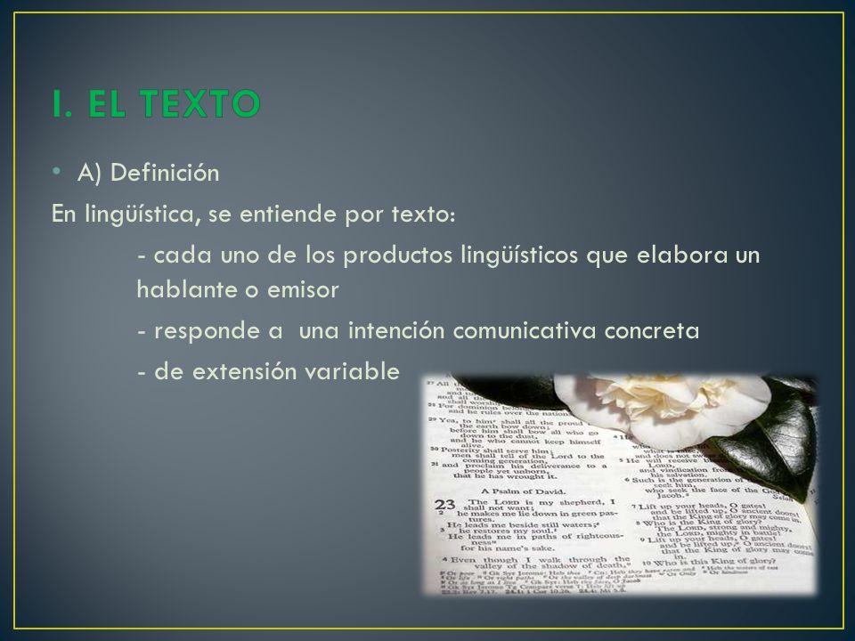 A) Definición En lingüística, se entiende por texto: - cada uno de los productos lingüísticos que elabora un hablante o emisor - responde a una intención comunicativa concreta - de extensión variable
