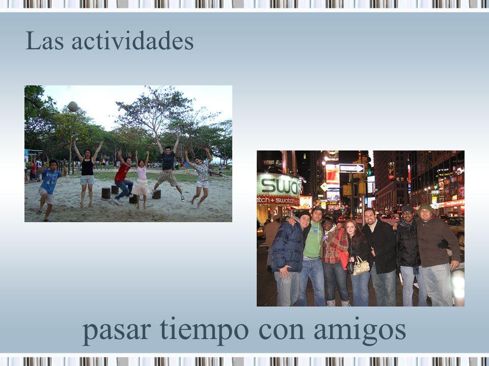 Las actividades pasar tiempo con amigos