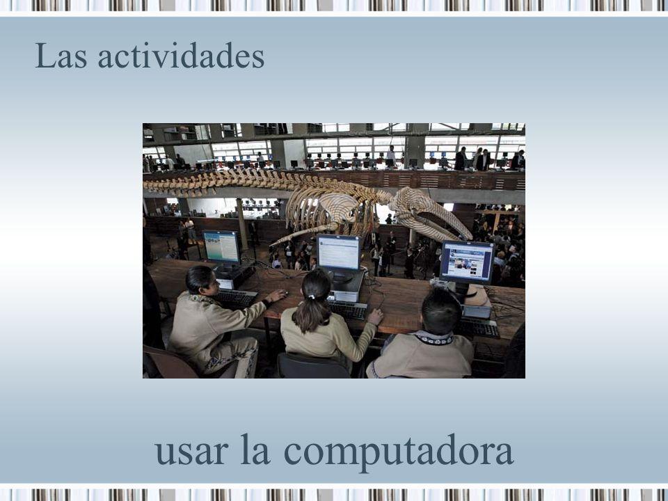 Las actividades usar la computadora