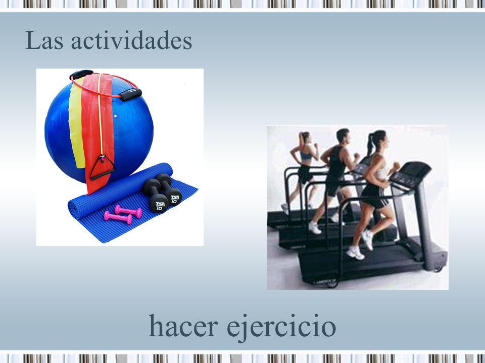 Las actividades hacer ejercicio