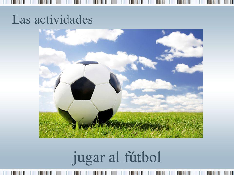 Las actividades jugar al fútbol