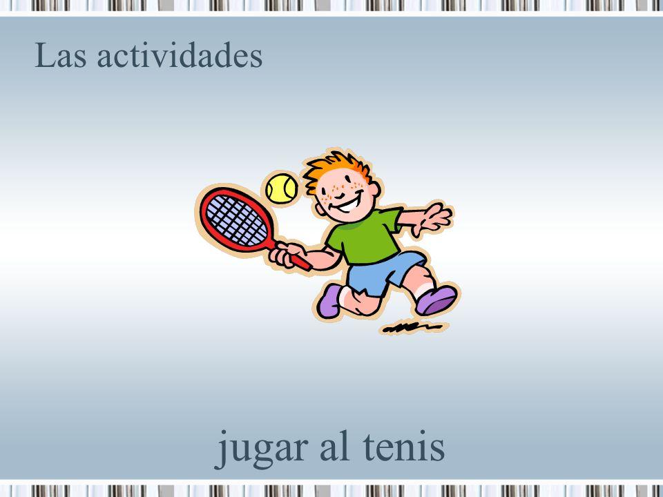 Las actividades jugar al tenis