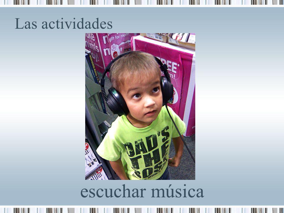 Las actividades escuchar música