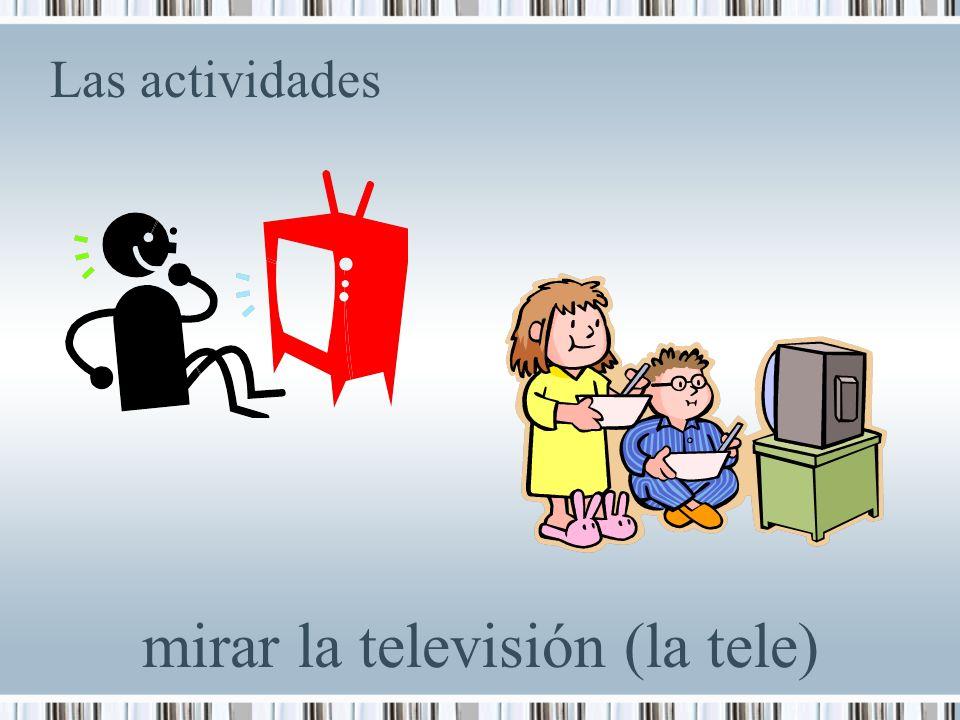 Las actividades mirar la televisión (la tele)