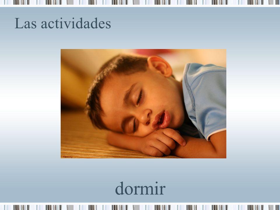 Las actividades dormir