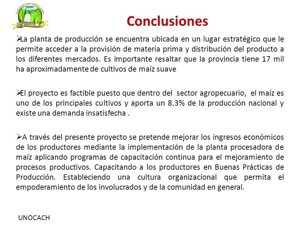 UNOCACH Conclusiones  La planta de producción se encuentra ubicada en un lugar estratégico que le permite acceder a la provisión de materia prima y d