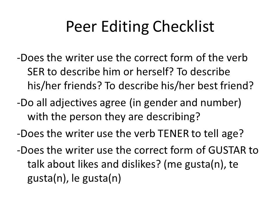 Peer Editing Checklist -Does the writer use the correct form of the verb SER to describe him or herself.