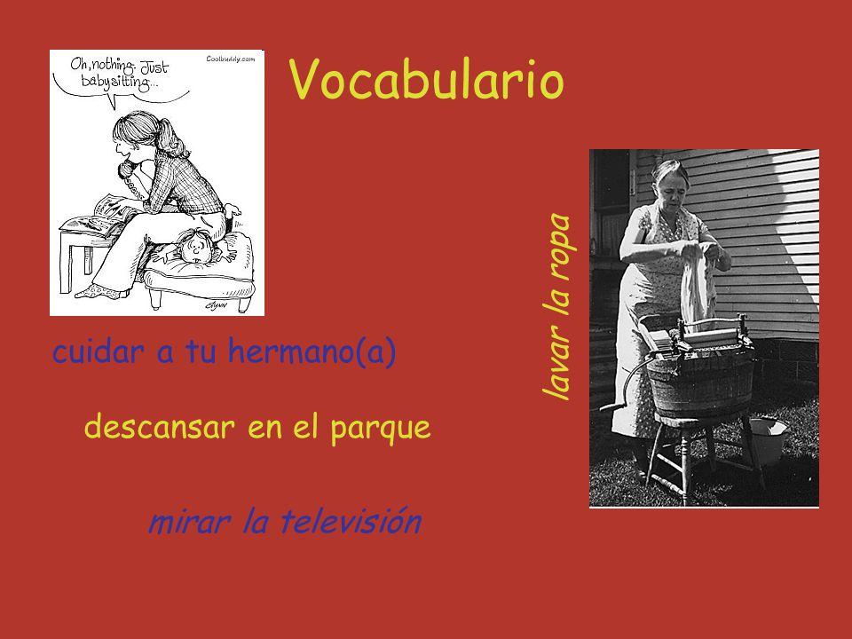 Vocabulario descansar en el parque mirar la televisión lavar la ropa cuidar a tu hermano(a)