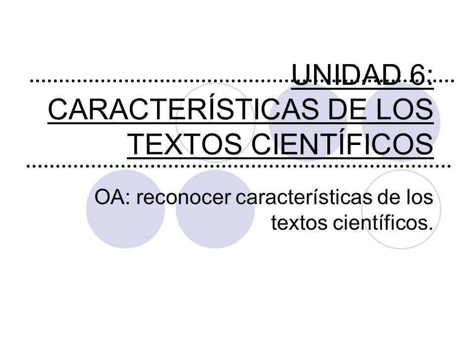 UNIDAD 6: CARACTERÍSTICAS DE LOS TEXTOS CIENTÍFICOS OA: reconocer características de los textos científicos.