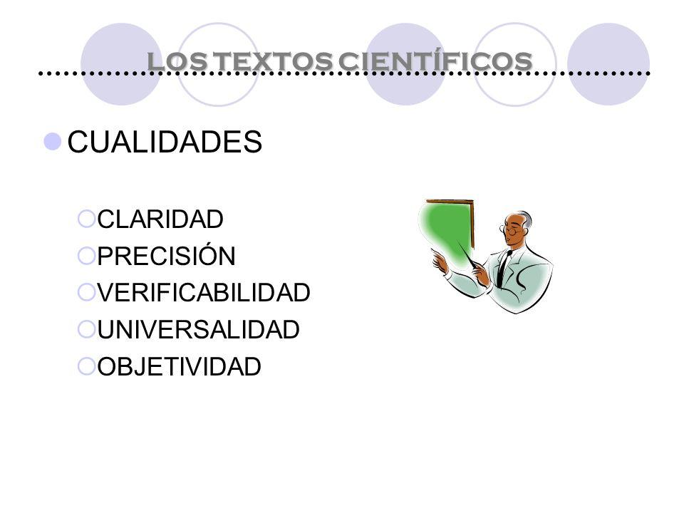 CUALIDADES  CLARIDAD  PRECISIÓN  VERIFICABILIDAD  UNIVERSALIDAD  OBJETIVIDAD LOS TEXTOS CIENTÍFICOS