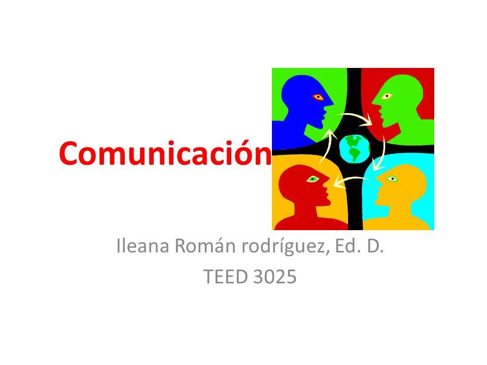 Comunicación Ileana Román rodríguez, Ed. D. TEED 3025