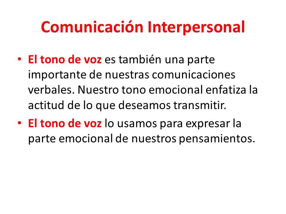 Comunicación Interpersonal El tono de voz es también una parte importante de nuestras comunicaciones verbales.