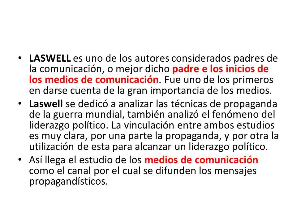 LASWELL es uno de los autores considerados padres de la comunicación, o mejor dicho padre e los inicios de los medios de comunicación.