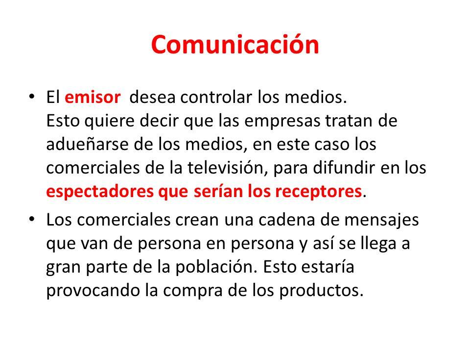 Comunicación El emisor desea controlar los medios.