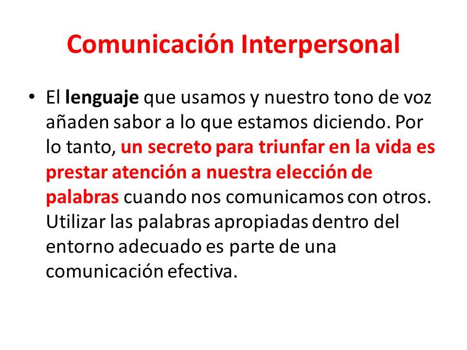 Comunicación Interpersonal El lenguaje que usamos y nuestro tono de voz añaden sabor a lo que estamos diciendo.