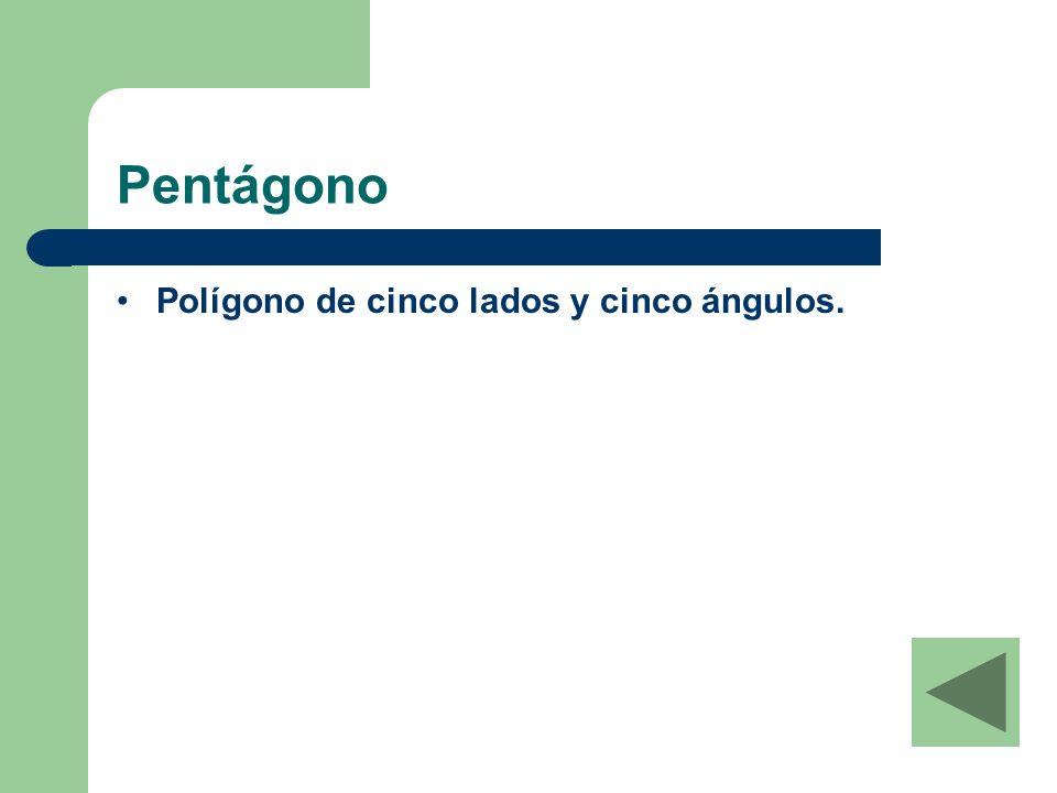 Pentágono Polígono de cinco lados y cinco ángulos.