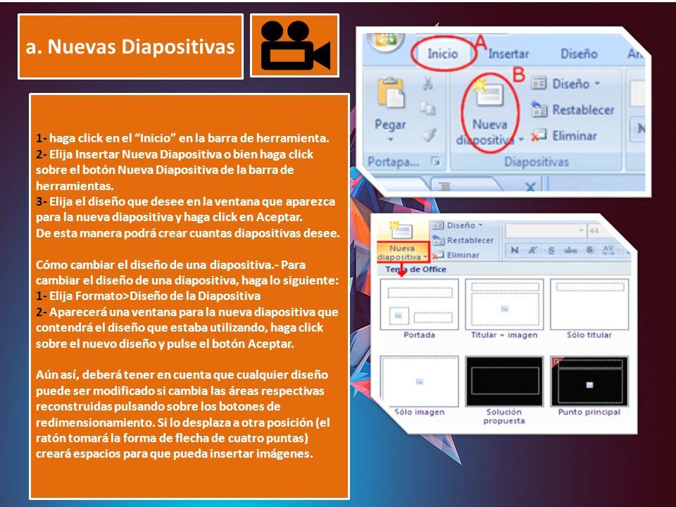 """a. Nuevas Diapositivas 1- haga click en el """"Inicio"""" en la barra de herramienta. 2- Elija Insertar Nueva Diapositiva o bien haga click sobre el botón N"""