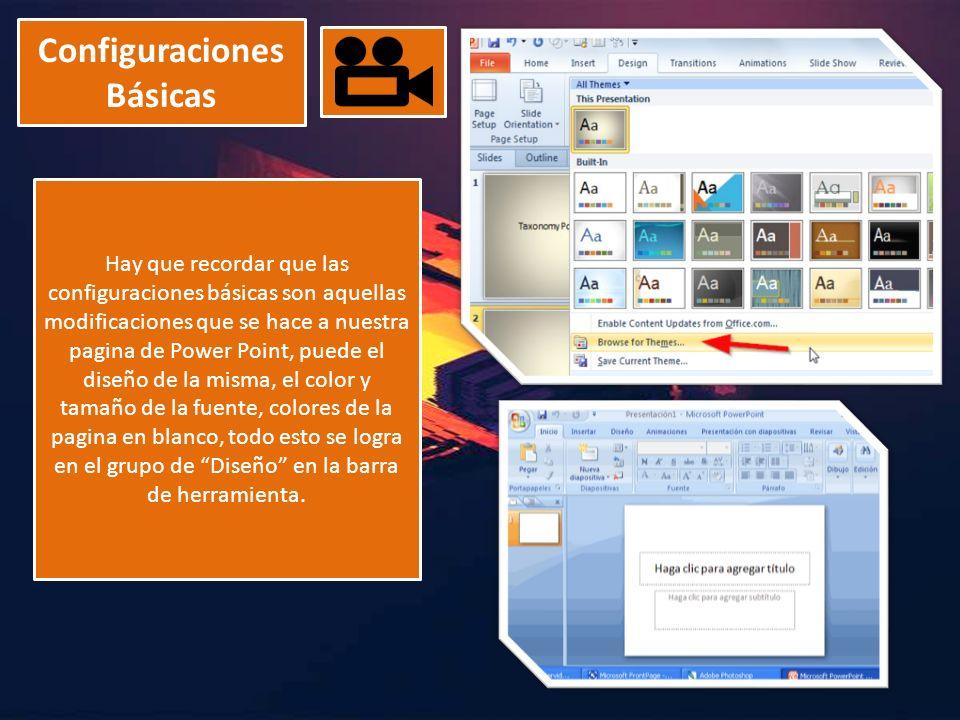 Configuraciones Básicas Hay que recordar que las configuraciones básicas son aquellas modificaciones que se hace a nuestra pagina de Power Point, pued