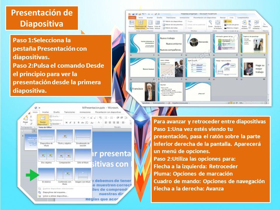 Presentación de Diapositiva Paso 1:Selecciona la pestaña Presentación con diapositivas. Paso 2:Pulsa el comando Desde el principio para ver la present