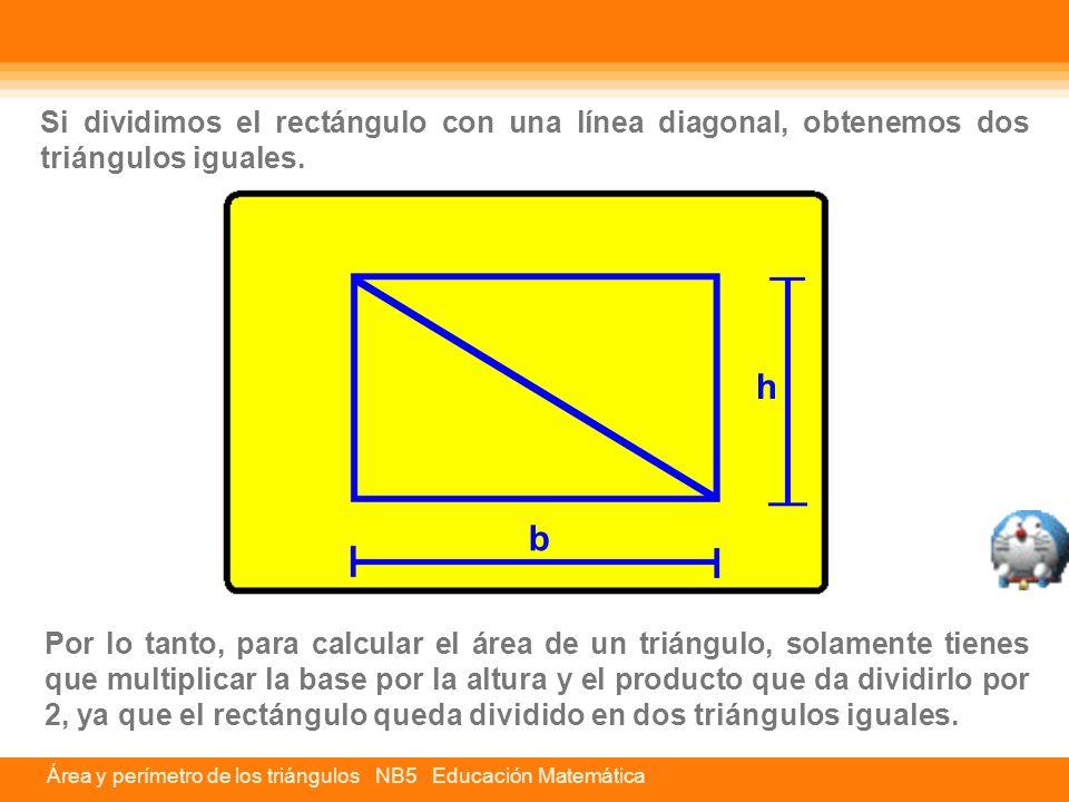 Área y perímetro de los triángulos NB5 Educación Matemática h b Por lo tanto, para calcular el área de un triángulo, solamente tienes que multiplicar